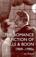 The Romantic Fiction of Mills and Boon, 1909-90's: Book by Jay Dixon