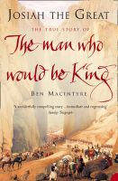Josiah the Great: The True Story of the Man Who Would be King:Book by Author-Ben Macintyre