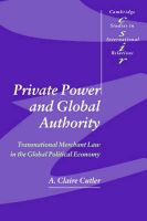 Private Power and Global Authority: Transnational Merchant Law in the Global Political Economy:Book by Author-A. Claire Cutler