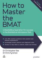 How to Master the BMAT: Unbeatable Preparation for Success in the Biomedical Admissions Test: Book by Chris John Tyreman