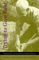 Trying to Give Ease: Tommie Bass and the Story of Herbal Medicine: Book by John K. Crellin