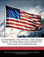 Comparing the Movie, the Great Raid, to the Real Life Events of the Raid at Cabanatuan: Book by Victoria Hockfield