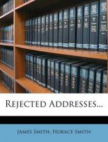 Rejected Addresses...: Book by Colonel James Smith (University of Queensland, U.S. Air Force Academy)