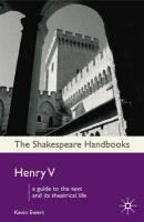 Henry V: A Guide to the Text and Its Theatrical Life: Book by Kevin Ewert