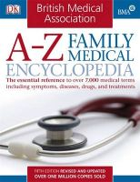 BMA A-Z Family Medical Encyclopedia: The Essential Reference to Over 7,000 Medical Terms Including Symptoms, Diseases, Drugs, and Treatments:Book by Author-Dr. Michael Peters