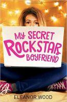 My Secret Rockstar Boyfriend: Book by Eleanor Wood