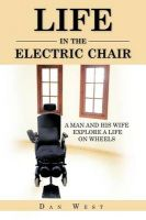 Life in the Electric Chair: A Man and His Wife Explore A Life on Wheels: Book by DAN WEST