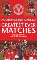 Manchester United Greatest Ever Matches: Book by M U F C , Adam Marshall , Steve Bartram