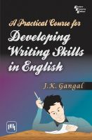 A PRACTICAL COURSE FOR DEVELOPING WRITING SKILLS IN ENGLISH: Book by GANGAL J. K.