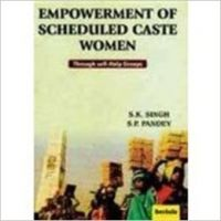 Empowerment of Scheduled Caste Women: Through Self-Help Groups (English): Book by S K Singh Et Al.