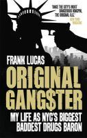 Original Gangster: My Life as NYC's Biggest Baddest Drugs Baron: Book by Frank Lucas