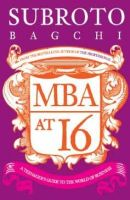 MBA at 16: A Teenager's Guide to Business: Book by Subroto Bagchi