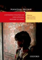 Contested Politics of Educational Reform in India: Aligning Opportunities with Interests: Book by Manisha Priyam