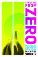 Starting from Zero: Reconstructing Downtown New York: Book by Michael Sorkin