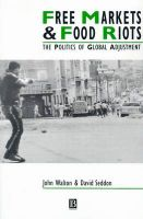 Free Markets and Food Riots: The Politics of Global Adjustment: Book by John K. Walton