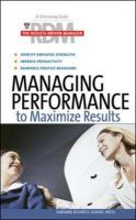 Managing Performance to Maximize Results: Book by Harvard Business School Press