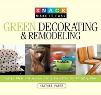 Green Decorating and Remodelling: Design Ideas and Sources for a Beautiful Eco-friendly Home: Book by Heather Paper
