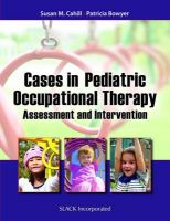 Cases in Pediatric Occupational Therapy: Assessment and Intervention: Book by Susan M Cahill, PhD, Otr/L (Clinical Assistant Professor, Department of Occupational Therapy, University of Illinois at Chicago, Chicago, IL, USA)