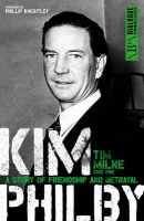 Kim Philby: A Story of Friendship and Betrayal: Book by Tim Milne, CMG, OBE