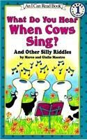 What Do You Hear When Cows Sing?: And Other Silly Riddles: Book by Marco Maestro