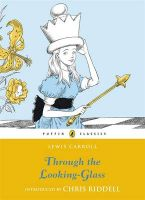Through the Looking Glass and What Alice Found There: Book by Lewis Carroll , Sir John Tenniel , Chris Riddell