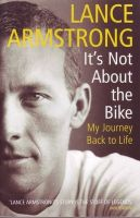 It's Not About the Bike: My Journey Back to Life: Book by Lance Armstrong