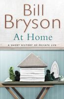 At Home: A Short History of Private Life: Book by Bill Bryson