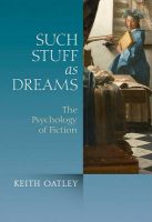 Such Stuff as Dreams: The Psychology of Fiction: Book by Keith Oatley