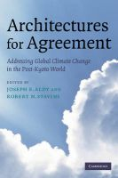 Architectures for Agreement: Addressing Global Climate Change in the Post-Kyoto World: Book by Joseph E. Aldy , Robert N. Stavins