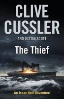 The Thief: An Isaac Bell Adventure:Book by Author-Clive Cussler,Justin Scott