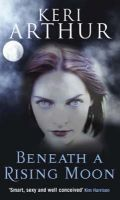 Beneath a Rising Moon: Book by Keri Arthur
