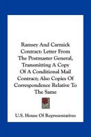 Ramsey and Carmick Contract: Letter from the Postmaster General, Transmitting a Copy of a Conditional Mail Contract; Also Copies of Correspondence Relative to the Same: Book by U S House of Representatives