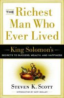 The Richest Man Who Ever Lived: King Solomon's Secrets to Success, Wealth, and Happiness: Book by Steven K Scott
