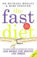 The Fast Diet: The Secret of Intermittent Fasting  -  Lose Weight, Stay Healthy, Live Longer: Book by Mimi Spencer , Michael Mosley