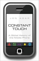 Constant Touch: A Global History of the Mobile Phone: Book by Jon Agar