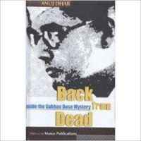 Back from the Dead: Inside the Subhas Bose Mystery:Book by Author-Anuj Dhar
