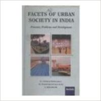 Facets of urban society in india (English): Book by                                                       Dr D Venkateswarly  is a Professor of Sociology in Sri Venkateswara University, Tirupati. He is an alumnus of S.V. University College. He obtained University First in his Post-Graduation. Later he did his doctoral work on Gender Role Attitudes of Employed Women. He became an Assistant Professo... View More                                                                                                    Dr D Venkateswarly  is a Professor of Sociology in Sri Venkateswara University, Tirupati. He is an alumnus of S.V. University College. He obtained University First in his Post-Graduation. Later he did his doctoral work on Gender Role Attitudes of Employed Women. He became an Assistant Professor in 1979 in the Department in which he had studied. He became an Associate Professor in 1987 and has been a Professor since 1998. He has served as the Head of the Department and also as the Chairman of the board of Studies. He has been publishing papers, attending Seminars and delivering a few Ratio talks on Topics of Current interest. He has participated in the UGC video-lesson Program for the undergraduate Sociology course. Dr. Rao is currently the Secretary of Andhra Pradesh Sociological Society and Director of Student Welfare and Cultural Affairs in S.V.U. Student of temper in common people.   Dr. S. Bhaskar  did his Masters In Anthropology and Sociology from the University of Saugar (Madhya Pradesh) and in Education from Annamalai University, Tamil Nadu. He did his doctorate in Sociology from S.G. University Dr. Bhaskar is presently a Professor in the Department of Sociology, S.V. University. He has published more than 50 Research papers in various reputed national and international research journal and has presented more than 40 papers in national and has presented more than 40 papers in national and international conferences and seminars. He international conferences