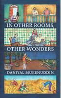 In Other Rooms, Other Wonders: Book by Daniyal Mueenuddin