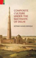 Composite Culture Under the Sultanate of Delhi: Book by Iqtidar Husain Siddiqui Siddiqui