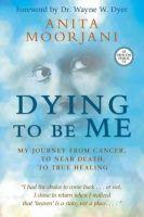 DYING TO BE ME: Book by MOORJANI ANITA