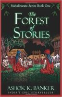 Forest Of Stories : Mahabharat Series Book One: Book by Ashok K. Banker