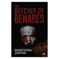 The Butcher Of Benares: Book by Mahendra Jakhar