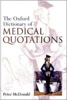 The Oxford Dictionary of Medical Quotations: Book by Peter McDonald