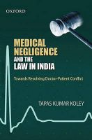 Medical Negligence and the Law in India: Duties, Responsibilities, Rights: Book by Tapas Kumar Koley