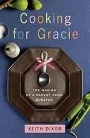 Cooking for Gracie: The Making of a Parent from Scratch: Book by Keith Dixon