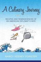 A Culinary Journey: Recipes and Reminiscences of an American Diplomat's Wife: Book by Nancy Keeney Forster