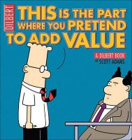 This Is the Part Where You Pretend to Add Value: A Dilbert Book: Book by Scott Adams