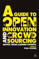 A Guide to Open Innovation and Crowdsourcing: Advice from Leading Experts in the Field: Book by Paul Sloane