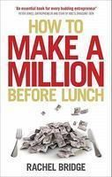 How to Make a Million Before Lunch: Book by Rachel Bridge