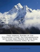 First Annual Report of the Psychiatric Clinic: In Collaboration with Sing Sing Prison for the Nine Months Ending April 30, 1917: Book by Sing Sing Prison Psychiatric Clinic